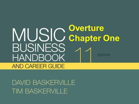 Overture Chapter One. Start Thinking... 1. Is the music industry primarily about business or about art? 2. How is the music industry different today from.