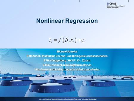 Nonlinear Regression 1Michael Sokolov / Numerical Methods for Chemical Engineers / Nonlinear Regression Michael Sokolov ETH Zurich, Institut für Chemie-