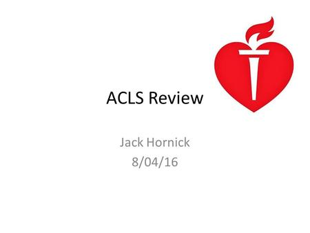 ACLS Review Jack Hornick 8/04/16. Announced overhead… CODE BLUE Lakeside 20 … CODE BLUE Lakeside 20.