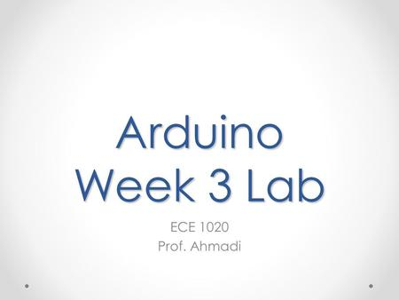 Arduino Week 3 Lab ECE 1020 Prof. Ahmadi. Objective Data acquisition (DAQ) is the process of measuring an electrical or physical phenomenon such as voltage,