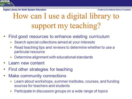 How can I use a digital library to support my teaching? Find good resources to enhance existing curriculum  Search special collections aimed at your interests.