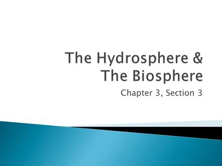 Chapter 3, Section 3.  The continuous movement of water into the air, onto land, and then back to water sources.  Evaporation  Condensation  Precipitation.