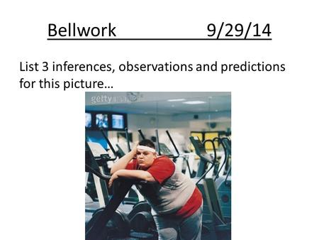 Bellwork9/29/14 List 3 inferences, observations and predictions for this picture…