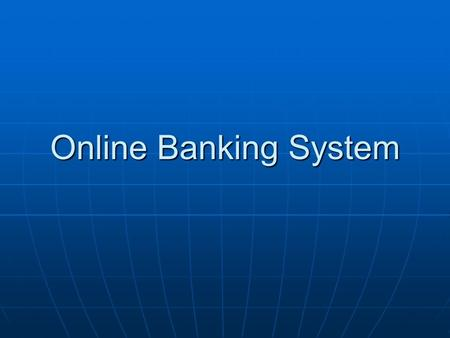Online Banking System. Introduction Online banking is the practice of making bank transactions or paying bills via the Internet. Thanks to technology,