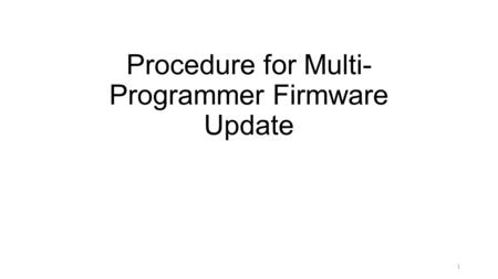 Procedure for Multi- Programmer Firmware Update 1.
