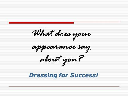 What does your appearance say about you? Dressing for Success!