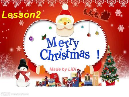 ! Made by LiDi Lesson2. Ⅰ New contents ( 新授 ) ⅰ. Warm-up (课前导入 ) Listen and sing Merry Christmas Listen and sing Merry Christmas Questions: Questions: