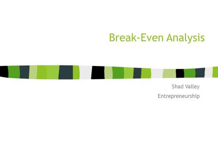 Break-Even Analysis Shad Valley Entrepreneurship.