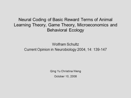 Neural Coding of Basic Reward Terms of Animal Learning Theory, Game Theory, Microeconomics and Behavioral Ecology Wolfram Schultz Current Opinion in Neurobiology.