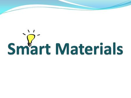 1. Brief introduction to smart materials 2. Give examples of smart materials 3. Uses of smart materials.