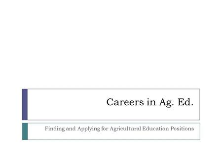 Careers in Ag. Ed. Finding and Applying for Agricultural Education Positions.