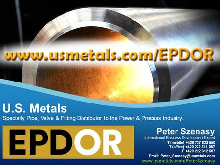 Specialty Pipe, Valve & Fitting Distributor to the Power & Process Industry. U.S. Metals  Peter Szenasy International Business.