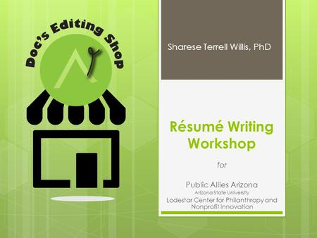 Résumé Writing Workshop for Public Allies Arizona Arizona State University Lodestar Center for Philanthropy and Nonprofit Innovation Sharese Terrell Willis,