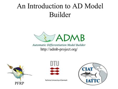 An Introduction to AD Model Builder PFRP