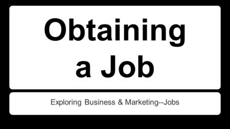 Obtaining a Job Exploring Business & Marketing--Jobs.