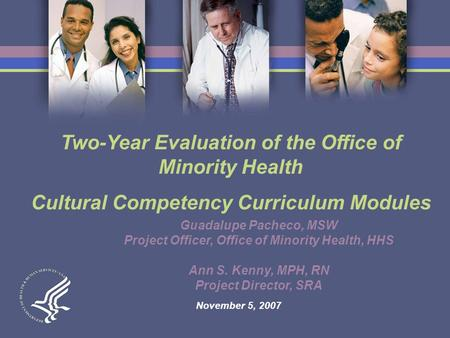 Two-Year Evaluation of the Office of Minority Health Cultural Competency Curriculum Modules Guadalupe Pacheco, MSW Project Officer, Office of Minority.