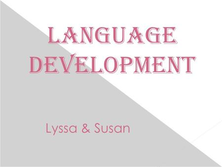 Language Development Lyssa & Susan. Early Communication  Communication begins with senses and motor skills  The most obvious sense for language is audition.