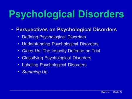 Myers 5e Chapter 15 Psychological Disorders Perspectives on Psychological Disorders Defining Psychological Disorders Understanding Psychological Disorders.