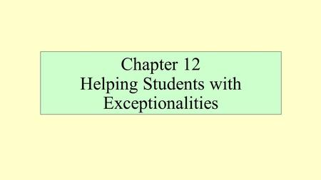 Chapter 12 Helping Students with Exceptionalities.