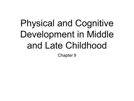 Physical and Cognitive Development in Middle and Late Childhood Chapter 9.