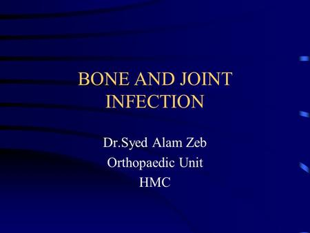 BONE AND JOINT INFECTION Dr.Syed Alam Zeb Orthopaedic Unit HMC.