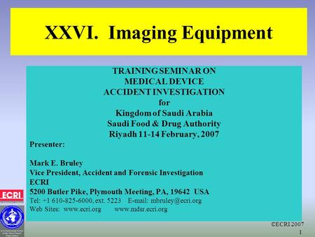 ©ECRI 2007 1 XXVI. Imaging Equipment TRAINING SEMINAR ON MEDICAL DEVICE ACCIDENT INVESTIGATION for Kingdom of Saudi Arabia Saudi Food & Drug Authority.