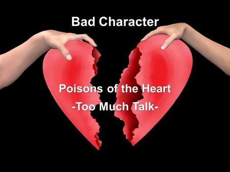 Bad Character Poisons of the Heart -Too Much Talk-