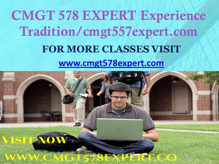 CMGT 578 EXPERT Experience Tradition/cmgt557expert.com FOR MORE CLASSES VISIT