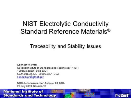 1 NIST Electrolytic Conductivity Standard Reference Materials ® Traceability and Stability Issues Kenneth W. Pratt National Institute of Standards and.