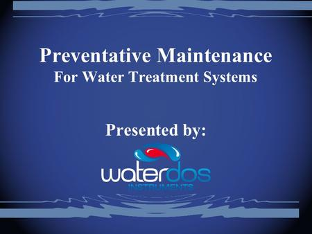 Preventative Maintenance For Water Treatment Systems Presented by: