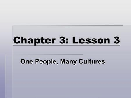Chapter 3: Lesson 3 One People, Many Cultures. Immigrant  A person who comes to live in a country from another country.