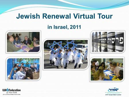 ORT Israel R&D Center Jewish Renewal Virtual Tour in Israel, 2011.