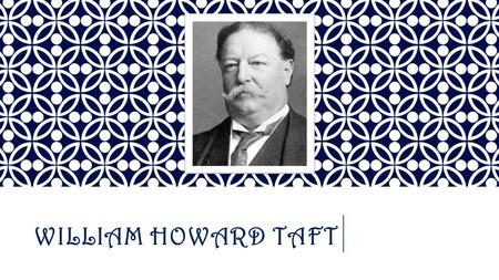 WILLIAM HOWARD TAFT. TAFT'S LIFE  Date of birth- September 15, 1857  Where he was born- Cincinnati, Ohio  His family- - Married: Helen Herron - Children: