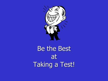 Be the Best at Taking a Test!. Preparing for a Test Budget your time – start studying early! Make sure you understand what's on the test. Be sure to study.