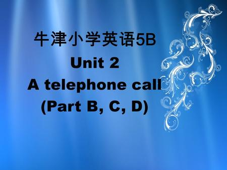 牛津小学英语 5B Unit 2 A telephone call (Part B, C, D).