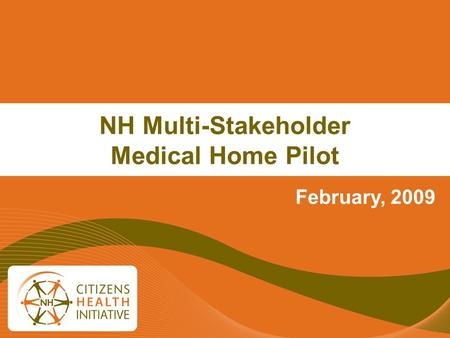 NH Multi-Stakeholder Medical Home Pilot February, 2009.