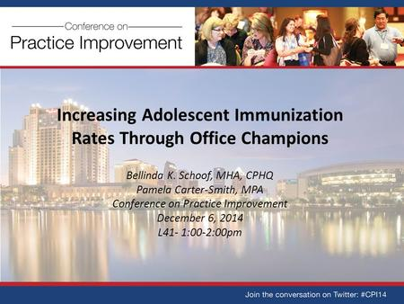 Increasing Adolescent Immunization Rates Through Office Champions Bellinda K. Schoof, MHA, CPHQ Pamela Carter-Smith, MPA Conference on Practice Improvement.