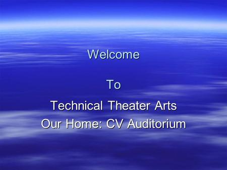 Welcome To Technical Theater Arts Our Home: CV Auditorium.