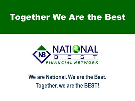 Together We Are the Best We are National. We are the Best. Together, we are the BEST!