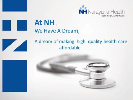 At NH, We Have A Dream, A dream of making high quality health care affordable.