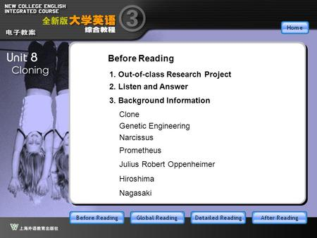 BR 1. Out-<strong>of</strong>-class Research Project 2. Listen and Answer 3. Background Information Clone Before Reading Genetic Engineering Narcissus Prometheus Julius.