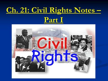 Ch. 21: Civil Rights Notes – Part I. The Segregation System Jim Crow Laws Jim Crow Laws Laws from the 1800s enforce segregation Laws from the 1800s enforce.