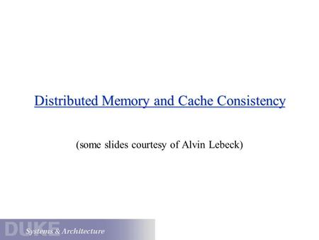 Distributed Memory and Cache Consistency (some slides courtesy of Alvin Lebeck)
