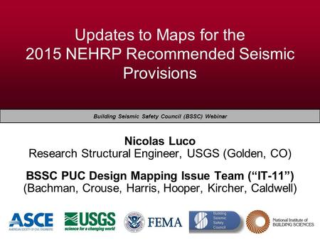 EERI Seminar on Next Generation Attenuation Models Updates to Maps for the 2015 NEHRP Recommended Seismic Provisions Building Seismic Safety Council (BSSC)