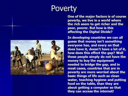 Poverty One of the major factors is of course poverty, we live in a world where the rich seem to get richer and the poor, poorer. But how is this affecting.