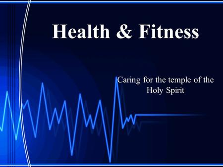 Health & Fitness Caring for the temple of the Holy Spirit.