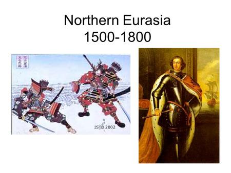 Northern Eurasia 1500-1800. Japan 1600-1800 Daimyo = Regional warlords who gained control of Japan –Emperor only ceremonial power –Disunity for 400 yrs.
