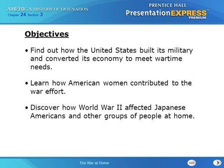 Chapter 24 Section 3 The War at Home Find out how the United States built its military and converted its economy to meet wartime needs. Learn how American.