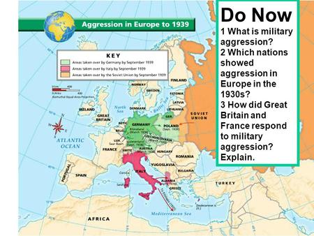 Do Now 1 What is military aggression? 2 Which nations showed aggression in Europe in the 1930s? 3 How did Great Britain and France respond to military.
