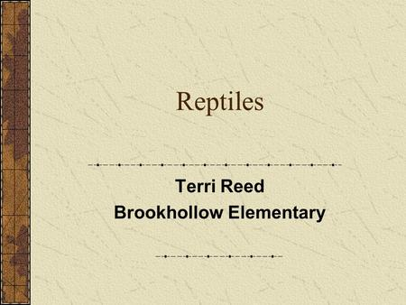Reptiles Terri Reed Brookhollow Elementary. Reptiles Reptiles are vertebrates (they have backbones). Reptiles have dry, scaly skin. Reptiles are cold.